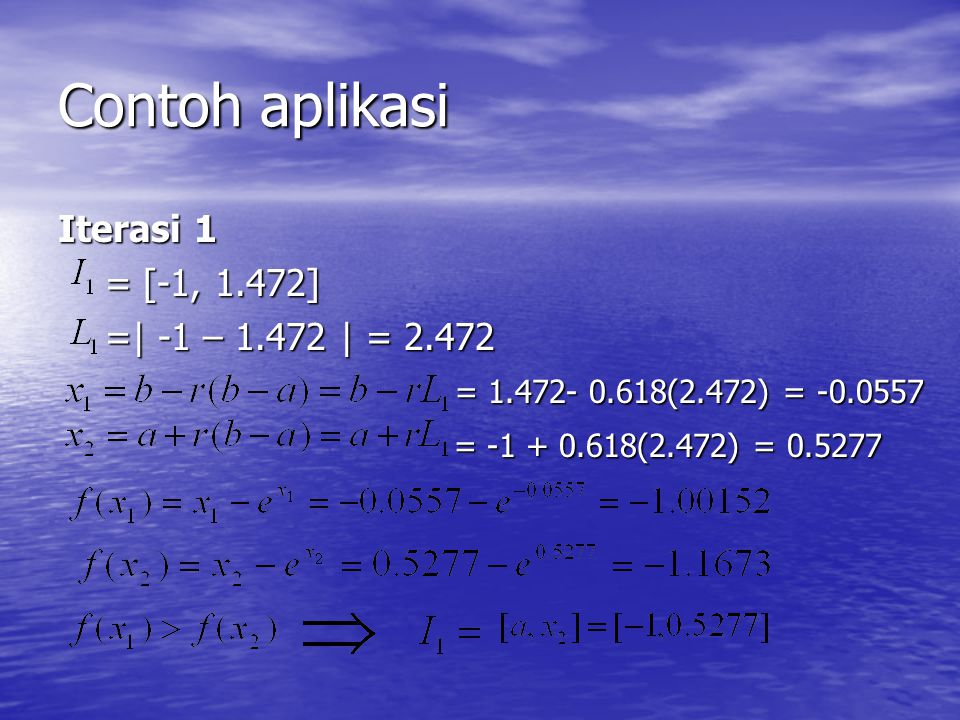 Contoh aplikasi Iterasi 1 = [-1, 1.472] =| -1 – 1.472 | = 2.472